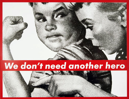 Barbara Kruger, We Dont Need Another Hero, 1985